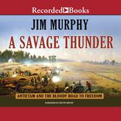 A Savage Thunder: Antietam and the Bloody Road to Freedom Audiobook, by Jim Murphy