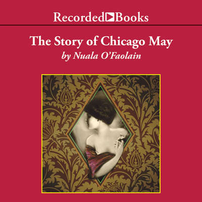 The Story of Chicago May Audiobook, by Nuala O'Faolain