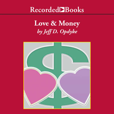 Love and Money: A Life Guide for Financial Success Audiobook, by Jeff   Opdyke