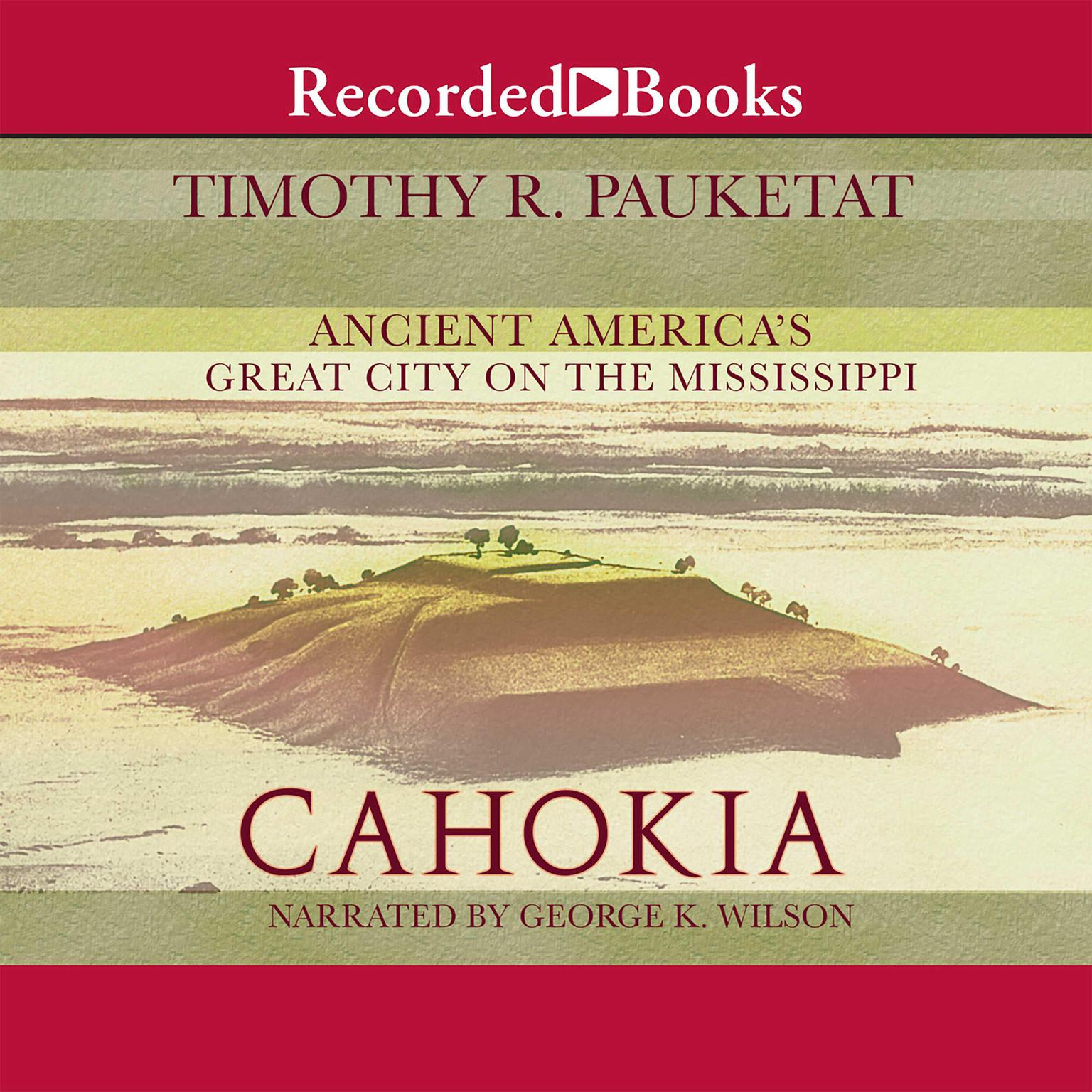 Printable Cahokia: Ancient America's Great City on the Mississippi Audiobook Cover Art