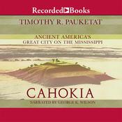 Cahokia: Ancient America's Great City on the Mississippi Audiobook, by Timothy R. Pauketat