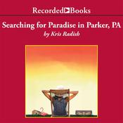 Searching for Paradise in Parker, PA Audiobook, by Kris Radish