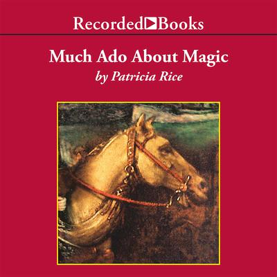 Much Ado About Magic Audiobook, by Patricia Rice