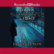 Dark in the City of Light Audiobook, by Paul Robertson
