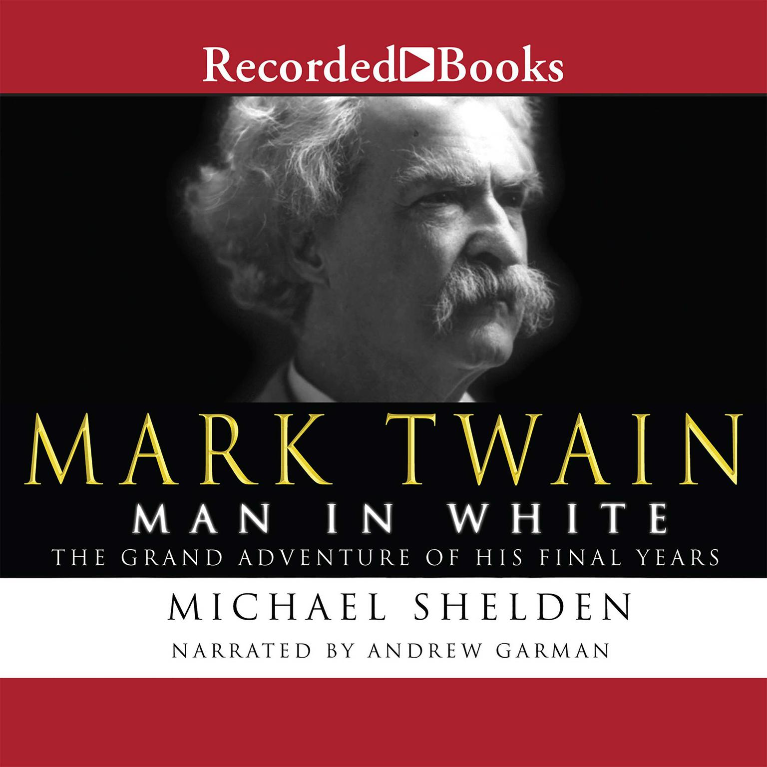 Printable Mark Twain: Man in White: The Grand Adventure of His Final Years Audiobook Cover Art