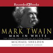 Mark Twain: Man in White: The Grand Adventure of His Final Years Audiobook, by Michael Shelden