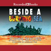 Beside a Burning Sea Audiobook, by John Shors
