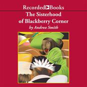 The Sisterhood of Blackberry Corner Audiobook, by Andrea Smith