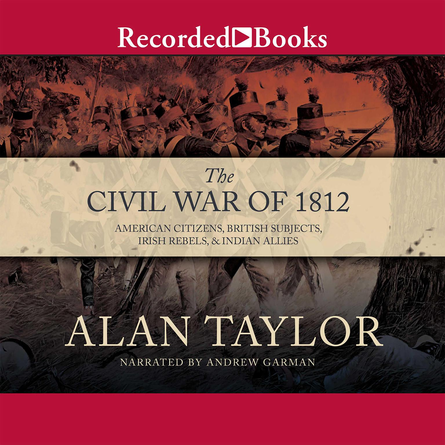 Printable The Civil War of 1812: American Citizens, British Subjects, Irish Rebels, & Indian Allies Audiobook Cover Art