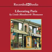 Liberating Paris: One town. Six friends. And the year that changed them forever. Audiobook, by Linda Bloodworth Thomason