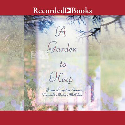A Garden to Keep Audiobook, by Jamie Langston Turner