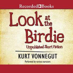 Look at the Birdie: Unpublished Short Fiction Audiobook, by Kurt Vonnegut