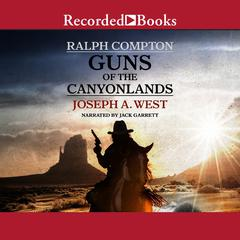 Ralph Compton Guns of the Canyonlands Audiobook, by Joseph A. West, Ralph Compton