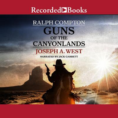 Ralph Compton Guns of the Canyonlands Audiobook, by Joseph A. West
