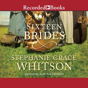 Sixteen Brides Audiobook, by Stephanie Grace Whitson