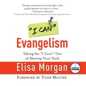 """I Can"" Evangelism: Taking the ""I Can't "" Out of Sharing Your Faith, by Elisa Morgan"