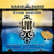 2 Live 4: Why Did You Think You Were Here? Audiobook, by Ryan Dobson, Marcus Brotherton