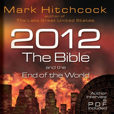 2012, the Bible, and the End of the World Audiobook, by Mark Hitchcock