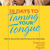 30 Days to Taming Your Tongue: What You Say (And Don't Say) Will Improve Your Relationships, by Deborah Pegues