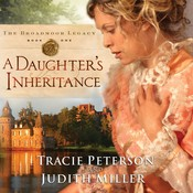 A Daughter's Inheritance, by Tracie Peterson, Judith Miller