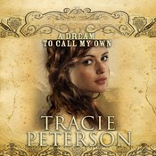 A Dream to Call My Own, by Tracie Peterson