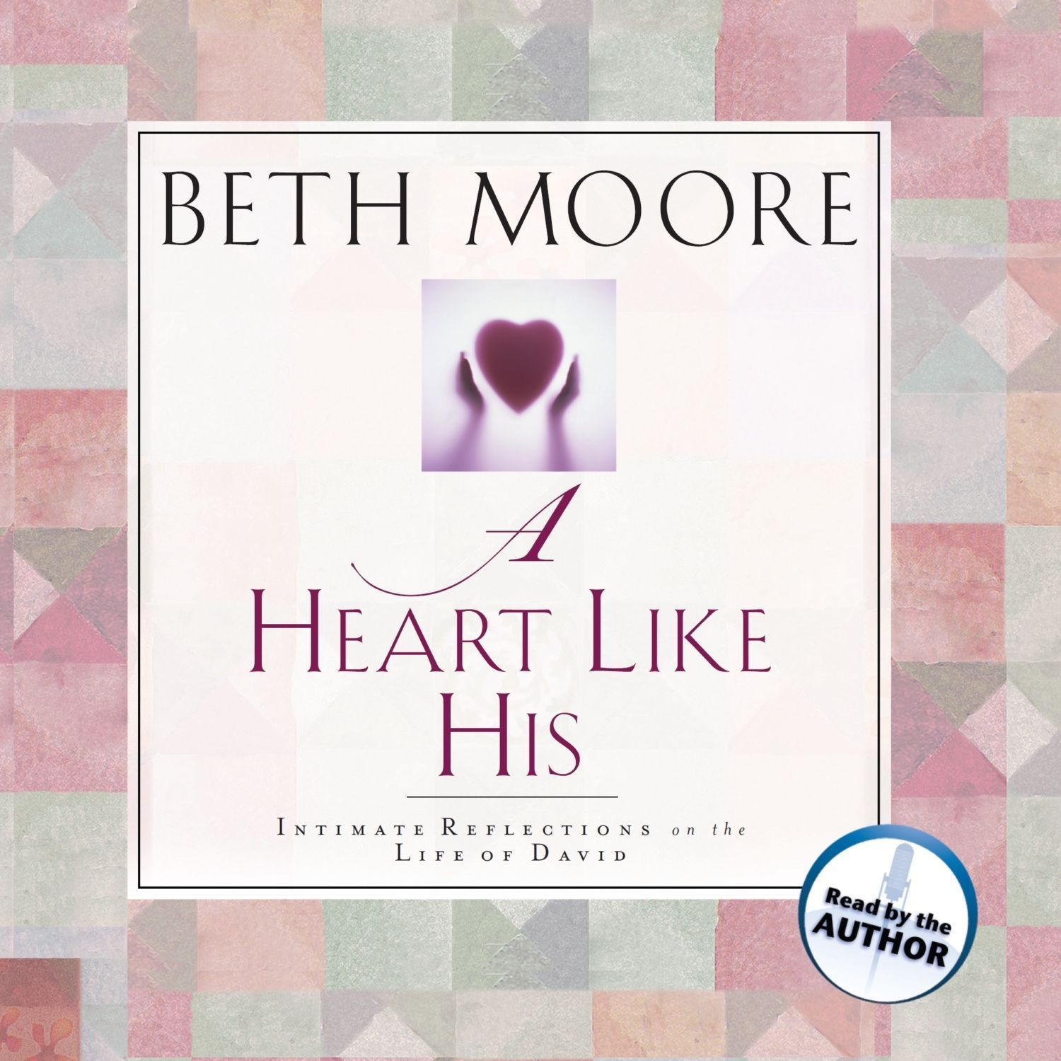 Printable A Heart like His: Intimate Reflections on the Life of David Audiobook Cover Art