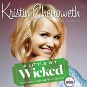 A Little Bit Wicked: Life, Love, and Faith in Stages Audiobook, by Kristin Chenoweth, Joni Rodgers