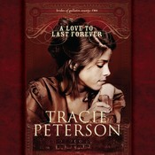 A Love to Last Forever, by Tracie Peterson