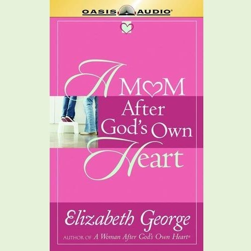 Printable A Mom After God's Own Heart: 10 Ways to Love Your Children Audiobook Cover Art