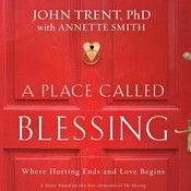 A Place Called Blessing: Where Hurting Ends and Love Begins, by John Trent