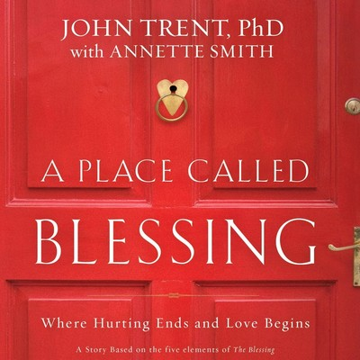 A Place Called Blessing: Where Hurting Ends and Love Begins Audiobook, by John Trent
