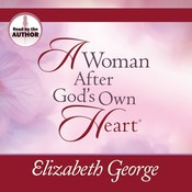 A Woman After God's Own Heart: Making His Desire Your Own, by Elizabeth George