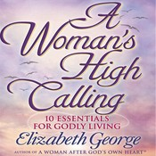 A Womans High Calling: 10 Essentials for Godly Living Audiobook, by Elizabeth George