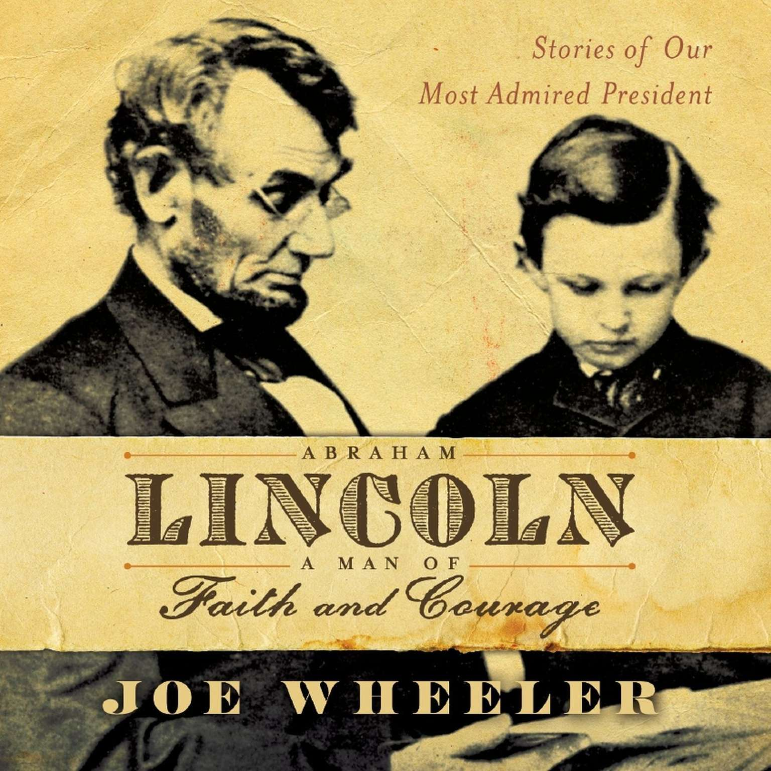 Printable Abraham Lincoln, a Man of Faith and Courage: Stories of our Most Admired President Audiobook Cover Art