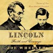 Abraham Lincoln, a Man of Faith and Courage: Stories of Our Most Admired President, by Joe Wheeler
