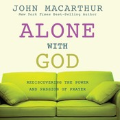 Alone with God: Rediscovering the Power and Passion of Prayer, by John MacArthur