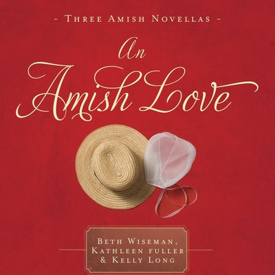 An Amish Love: Healing Hearts/What the Heart Sees/A Marriage of the Heart Audiobook, by Beth Wiseman