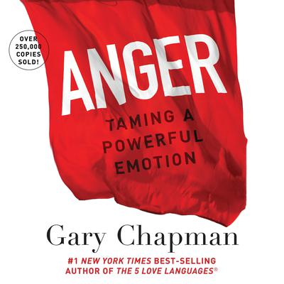 Anger: Handling a Powerful Emotion in a Healthy Way Audiobook, by Gary Chapman