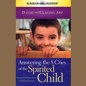 Answering the 8 Cries of the Spirited Child: Strong Children Need Confident Parents (Life of Glory), by David Arp