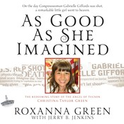As Good as She Imagined: The Redeeming Story of the Angel of Tucson, Christina-Taylor Green Audiobook, by Roxanna Green, Jerry B. Jenkins