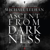 Ascent from Darkness: How Satan's Soldier Became God's Warrior, by Michael Leehan