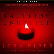 Battling Unbelief: Defeating Sin with Superior Pleasure, by John Piper