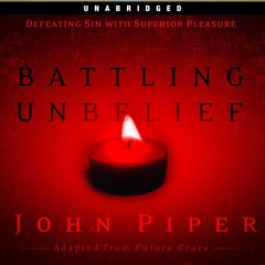 Battling Unbelief: Defeating Sin With Superior Pleasure Audiobook, by John Piper