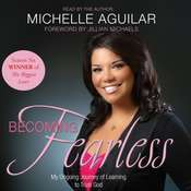 Becoming Fearless: My Ongoing Journey of Learning to Trust God, by Michelle Aguilar