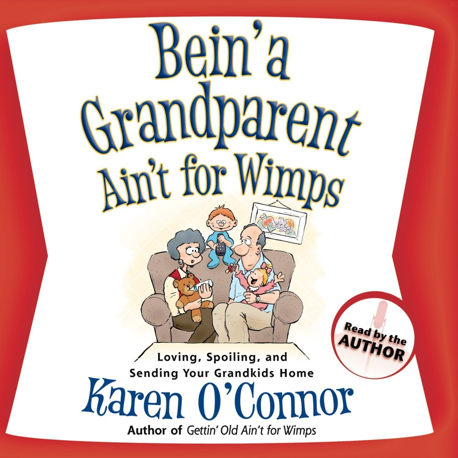 Printable Bein' a Grandparent Ain't for Wimps: Loving, Spoiling, and Sending Your Grandkids Home Audiobook Cover Art