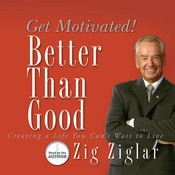 Better Than Good: Creating a Life You Can't Wait to Live Audiobook, by Zig Ziglar