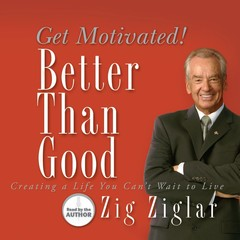 Better Than Good: Get Motivated! Audiobook, by Zig Ziglar