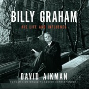 Billy Graham: His Life and Influence Audiobook, by David Aikman
