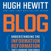 Blog: Understanding The Information Reformation That's Changing Your World, by Hugh Hewitt