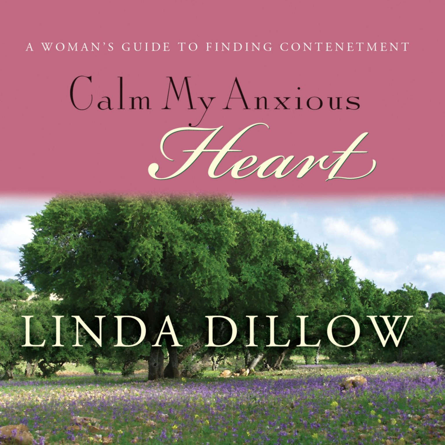 Printable Calm My Anxious Heart: A Woman's Guide to Finding Contentment Audiobook Cover Art